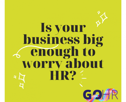 Is your business big enough to worry about HR? HR Consultancy for small businesses